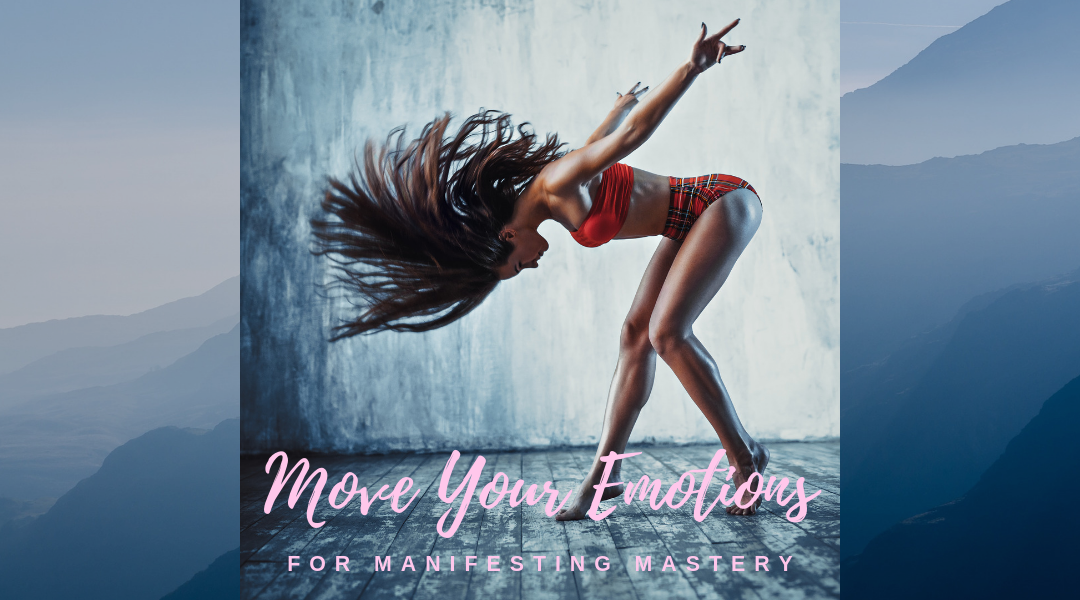 Manifesting Mastery: Move Your Emotions