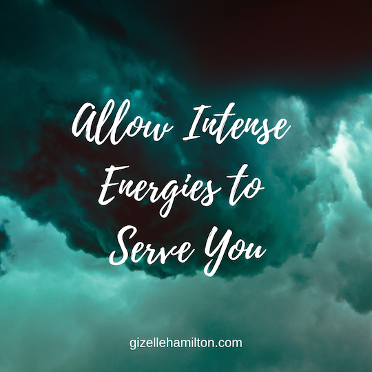 Allow Intense Energies to Serve You