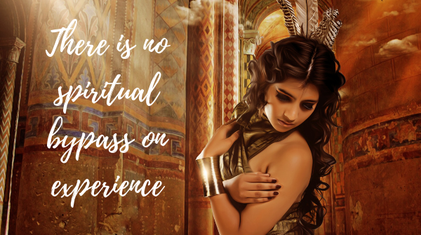 There is No Spiritual Bypass on Experience