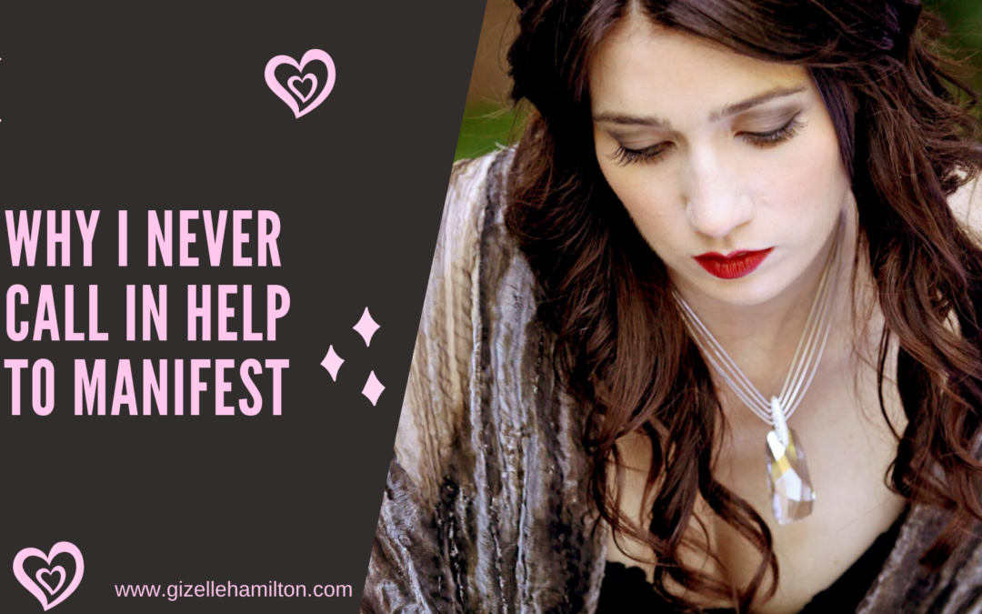 Why I Never Call in Help to Manifest (and Neither Should You)