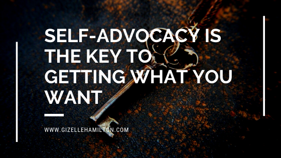 Self-Advocacy is the Key to Getting What You Want