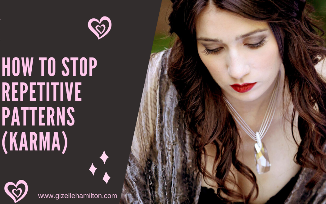 How to Stop Repetitive (Karmic) Patterns