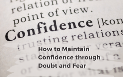 How to Maintain Confidence through Doubt and Fear