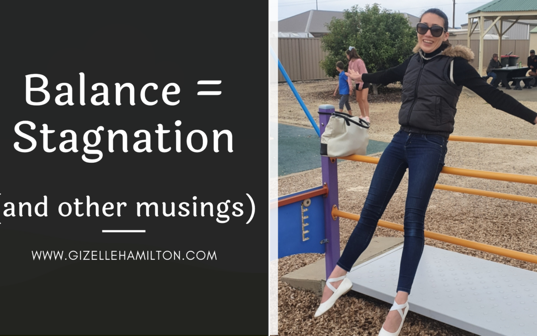 Balance = Stagnation (and other musings…)